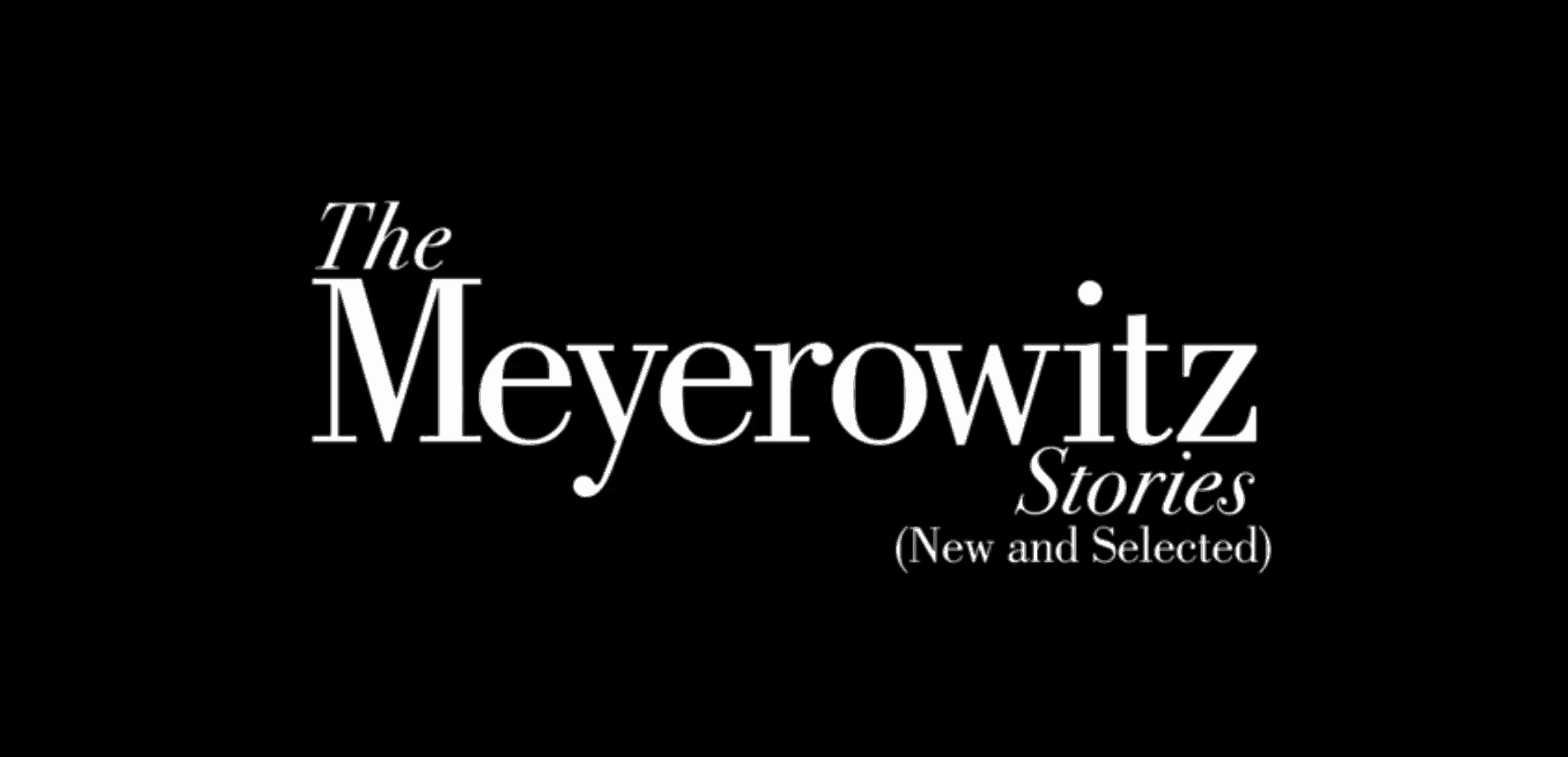 the mayerowitz stories noah baumbach film netflix
